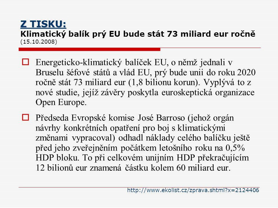 Z TISKU: Z TISKU: Klimatický balík prý EU bude stát 73 miliard eur ročně (15.10.2008)  Energeticko-klimatický balíček EU, o němž jednali v Bruselu šé