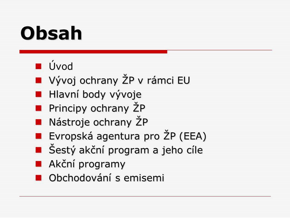 Obsah Úvod Vývoj ochrany ŽP v rámci EU Vývoj ochrany ŽP v rámci EU Hlavní body vývoje Hlavní body vývoje Principy ochrany ŽP Principy ochrany ŽP Nástr