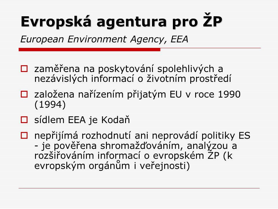 Evropská agentura pro ŽP Evropská agentura pro ŽP European Environment Agency, EEA  zaměřena na poskytování spolehlivých a nezávislých informací o ži