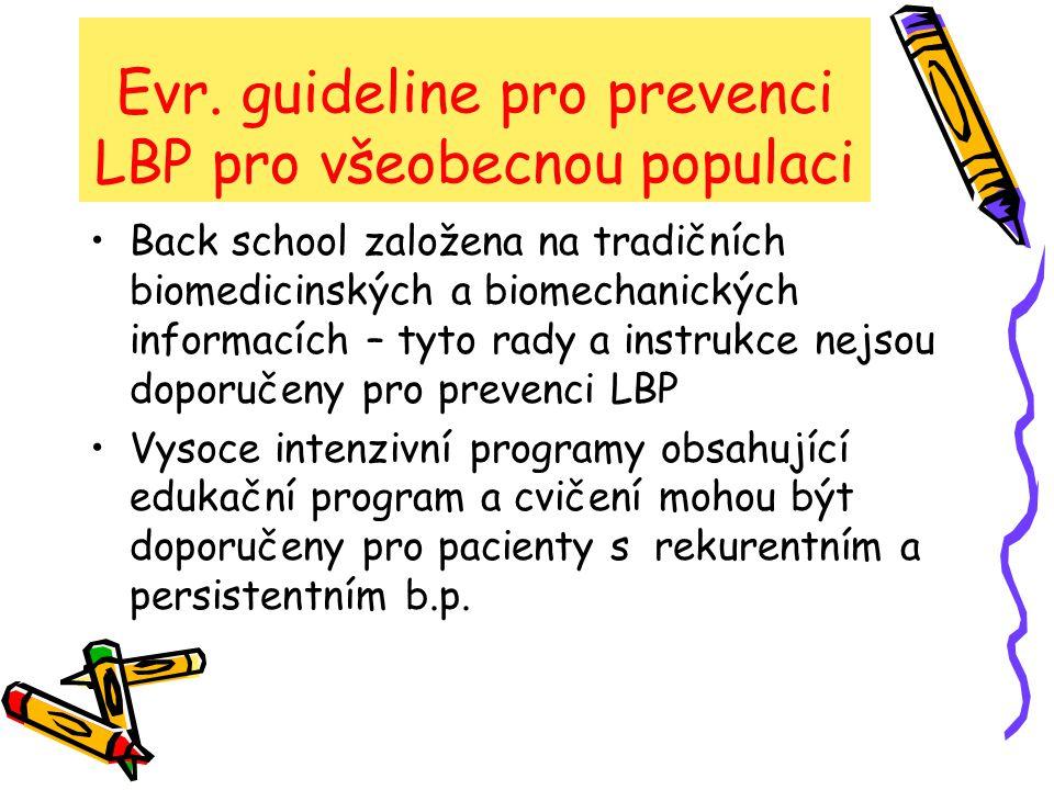 Evr. guideline pro prevenci LBP pro všeobecnou populaci Back school založena na tradičních biomedicinských a biomechanických informacích – tyto rady a