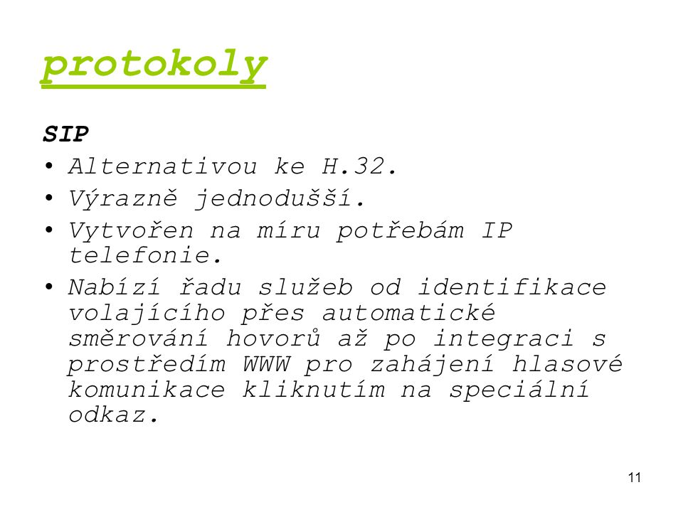 11 protokoly SIP Alternativou ke H.32. Výrazně jednodušší. Vytvořen na míru potřebám IP telefonie. Nabízí řadu služeb od identifikace volajícího přes