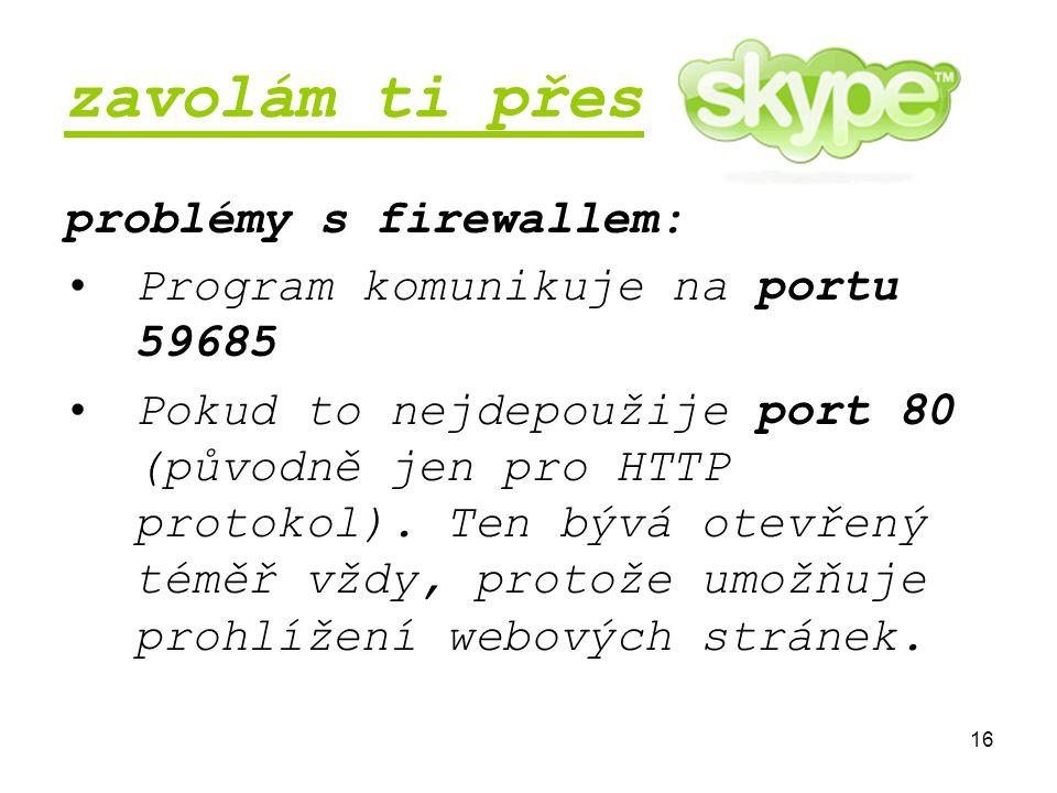 16 zavolám ti přes problémy s firewallem: Program komunikuje na portu 59685 Pokud to nejdepoužije port 80 (původně jen pro HTTP protokol).