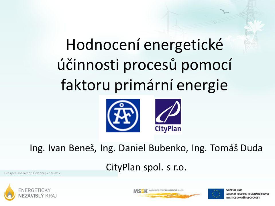 Prosper Golf Resort Čeladná | 27.6.2012 Hodnocení energetické účinnosti procesů pomocí faktoru primární energie Ing.