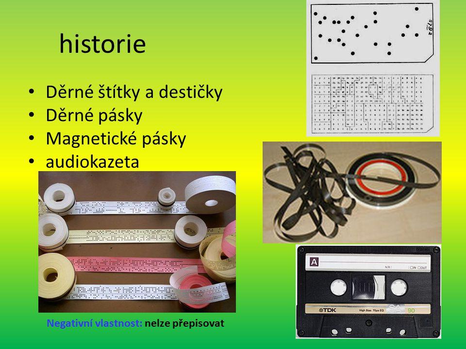 historie Děrné štítky a destičky Děrné pásky Magnetické pásky audiokazeta Negativní vlastnost: nelze přepisovat