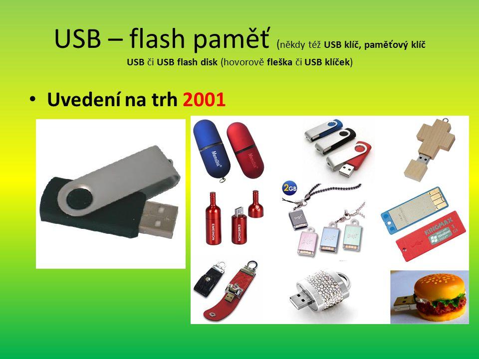 USB – flash paměť ( někdy též USB klíč, paměťový klíč USB či USB flash disk (hovorově fleška či USB klíček) Uvedení na trh 2001