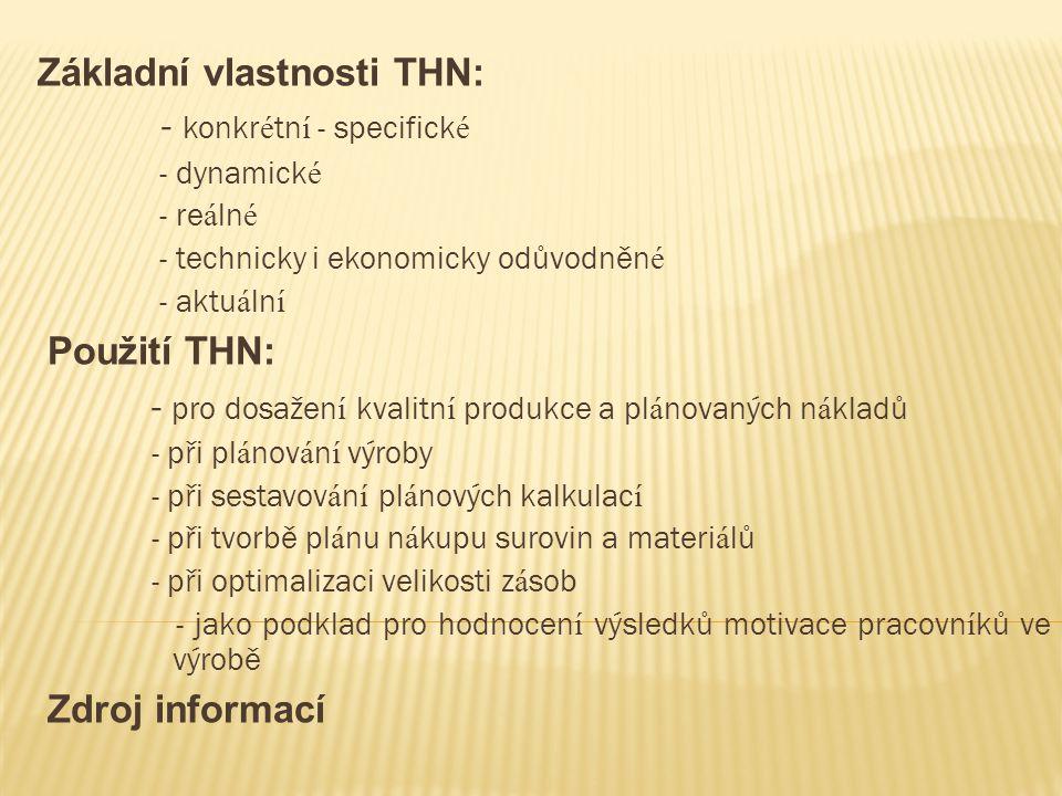 Základní vlastnosti THN: - konkr é tn í - specifick é - dynamick é - re á ln é - technicky i ekonomicky odůvodněn é - aktu á ln í Použití THN: - pro d