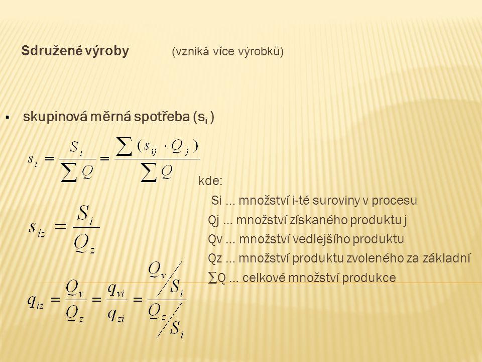Sdružen é výroby (vznik á v í ce výrobků)  skupinová měrná spotřeba (s i ) kde: Si … množství i-té suroviny v procesu Qj … množství získaného produkt
