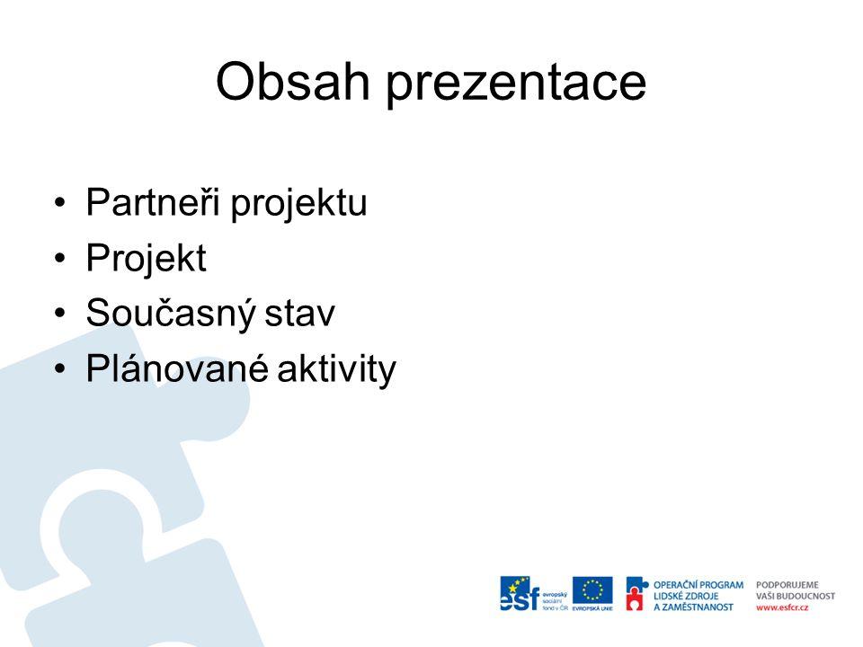 Obsah prezentace Partneři projektu Projekt Současný stav Plánované aktivity