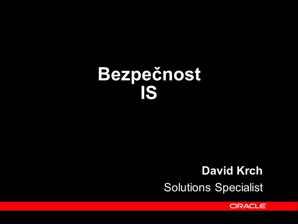 Bezpečnost IS David Krch Solutions Specialist