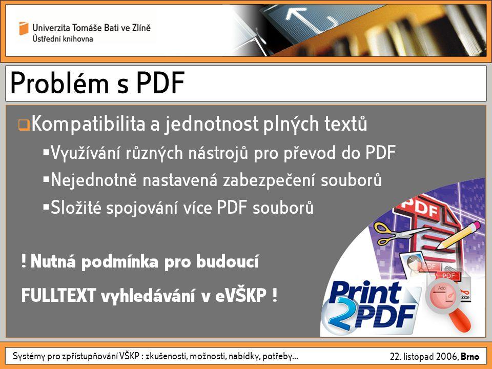 Systémy pro zpřístupňování VŠKP : zkušenosti, možnosti, nabídky, potřeby... 22. listopad 2006, Brno Problém s PDF  Kompatibilita a jednotnost plných