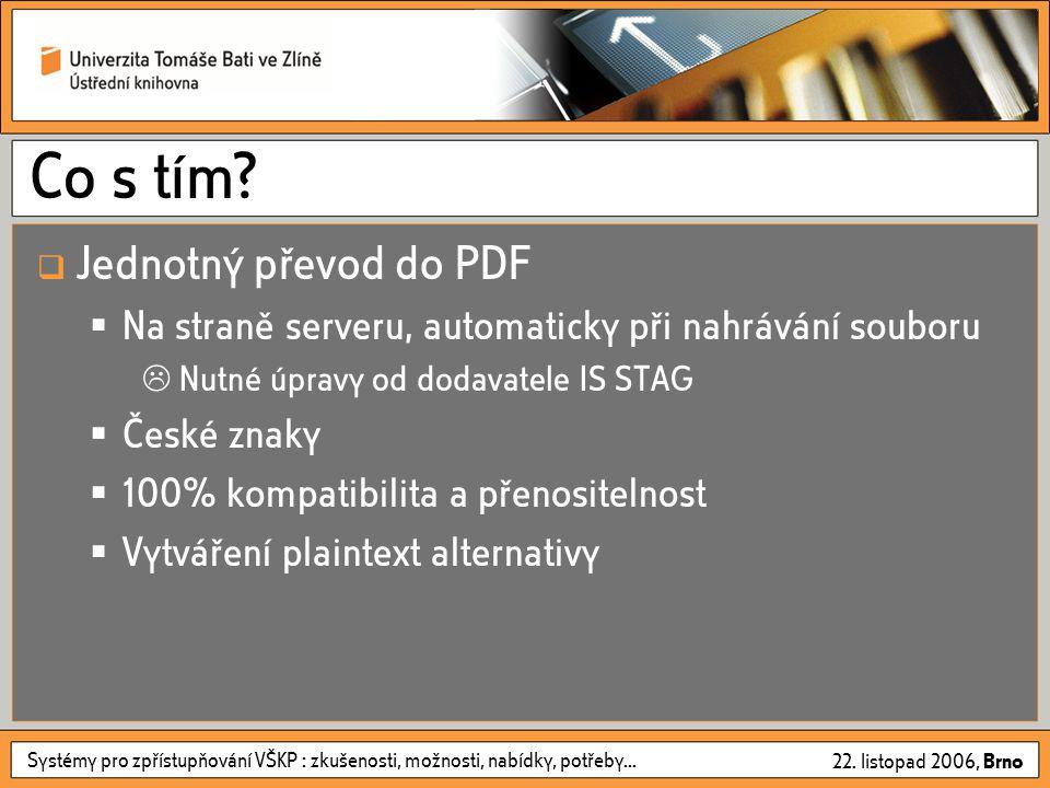 Systémy pro zpřístupňování VŠKP : zkušenosti, možnosti, nabídky, potřeby... 22. listopad 2006, Brno Co s tím?  Jednotný převod do PDF  Na straně ser