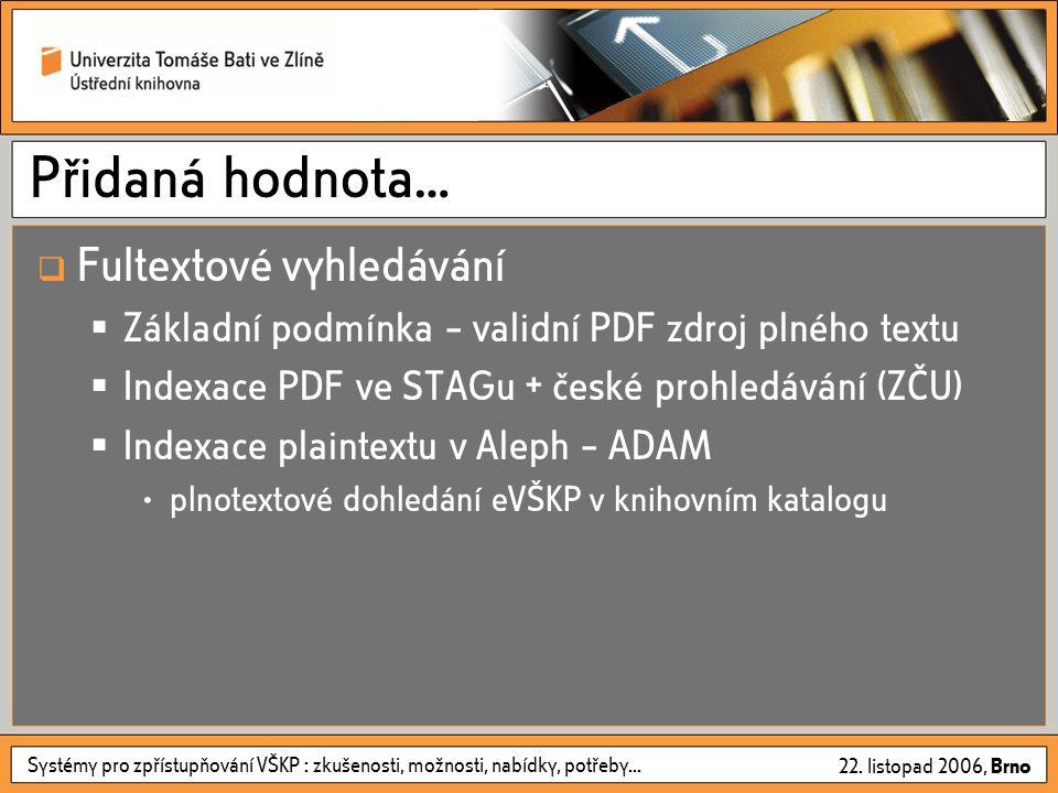 Systémy pro zpřístupňování VŠKP : zkušenosti, možnosti, nabídky, potřeby... 22. listopad 2006, Brno Přidaná hodnota…  Fultextové vyhledávání  Základ