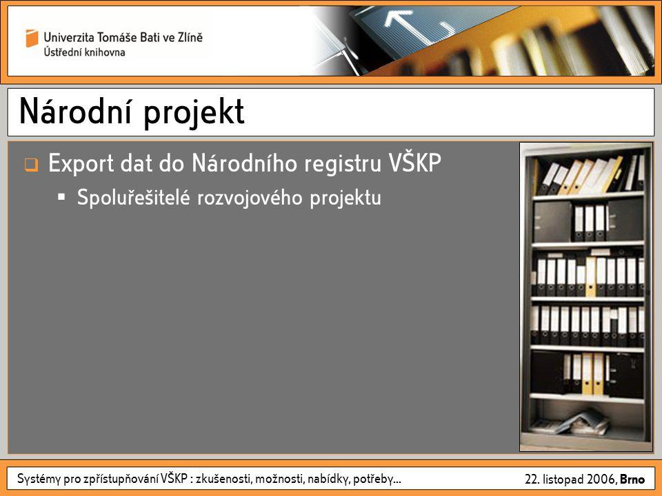 Systémy pro zpřístupňování VŠKP : zkušenosti, možnosti, nabídky, potřeby... 22. listopad 2006, Brno Národní projekt  Export dat do Národního registru
