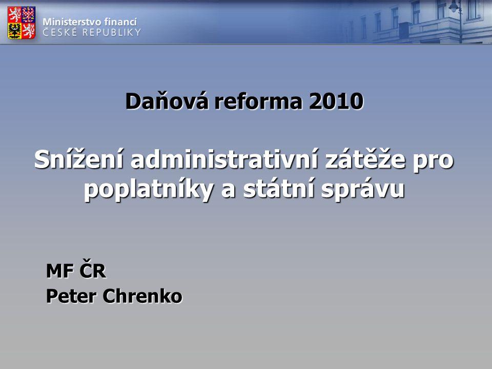 Cílový stav – Daňová politika Konkurenční prostředí podporující ekonomický růst (přesun daňové zátěže k nepřímé) Jednoduché a srozumitelné zákony (snížení časové náročnosti plnění daňových povinností) Moderní správa pro výběr veškerých veřejných příjmů (registrace, kontrola, platba, vymáhání,…) Spravedlivý a rychlý proces včetně soudního přezkumu (partnerský vztah správce - subjekt)