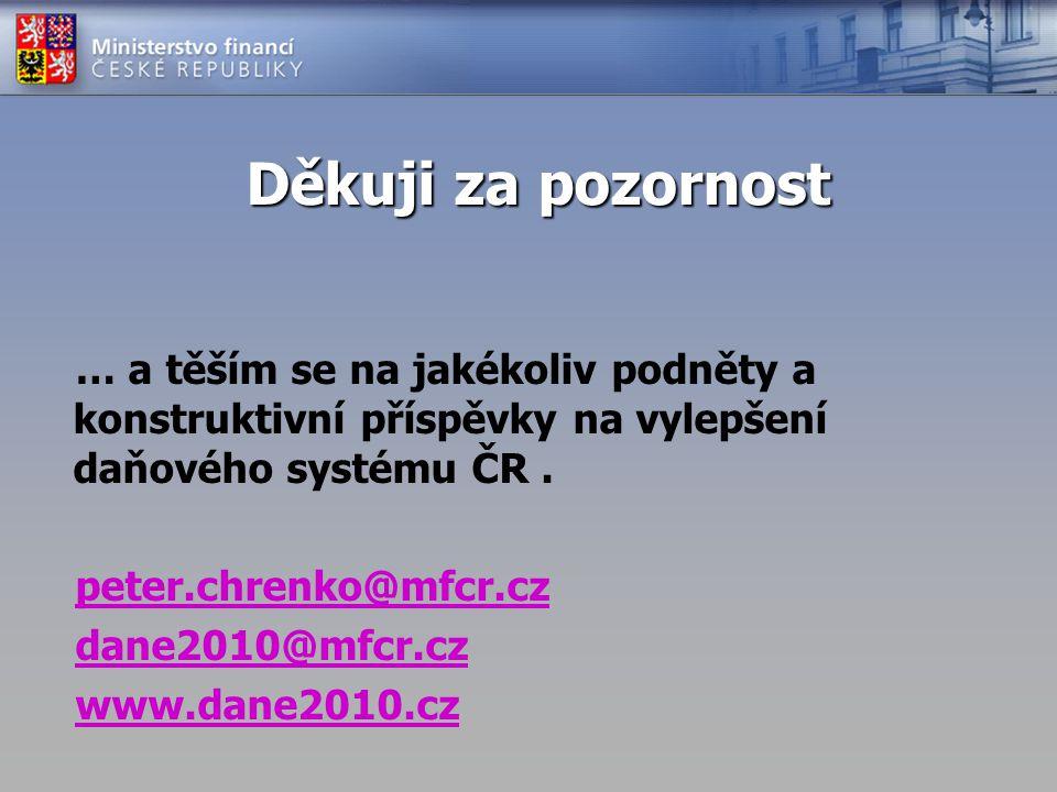 Děkuji za pozornost … a těším se na jakékoliv podněty a konstruktivní příspěvky na vylepšení daňového systému ČR. peter.chrenko@mfcr.cz dane2010@mfcr.
