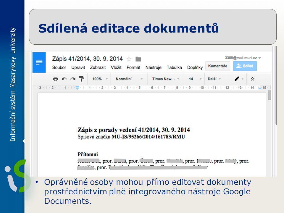 Informační systém Masarykovy univerzity Sdílená editace dokumentů Oprávněné osoby mohou přímo editovat dokumenty prostřednictvím plně integrovaného nástroje Google Documents.