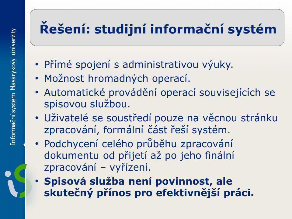 Informační systém Masarykovy univerzity Řešení: studijní informační systém Přímé spojení s administrativou výuky.
