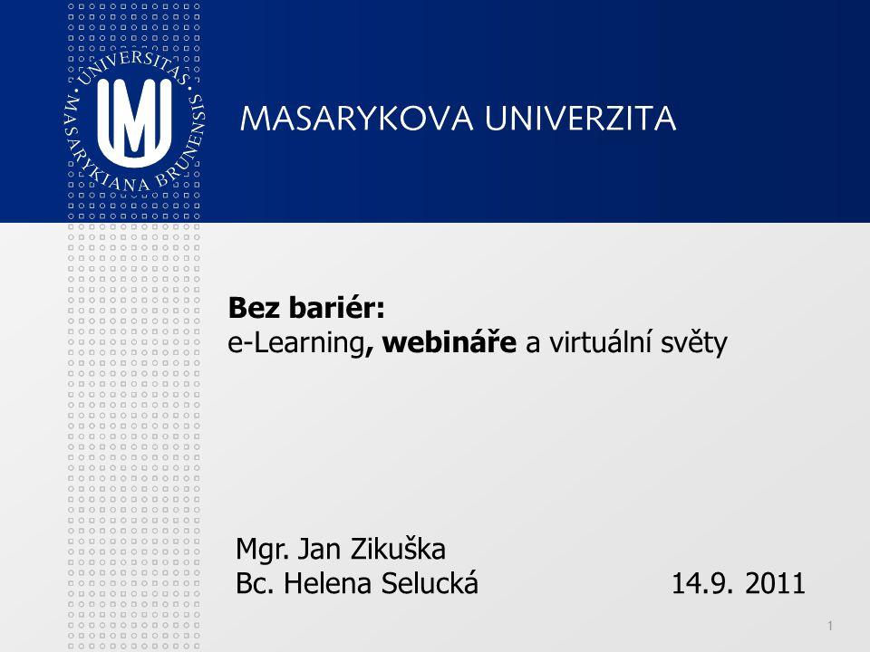 1 Bez bariér: e-Learning, webináře a virtuální světy Mgr. Jan Zikuška Bc. Helena Selucká14.9. 2011
