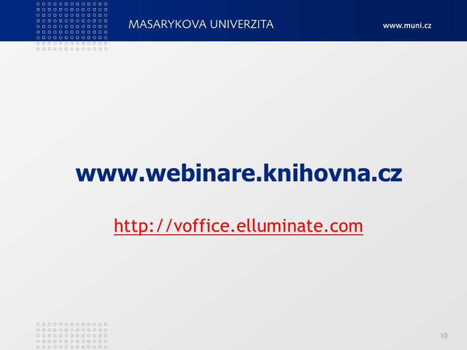 10 www.webinare.knihovna.cz http://voffice.elluminate.com http://voffice.elluminate.com