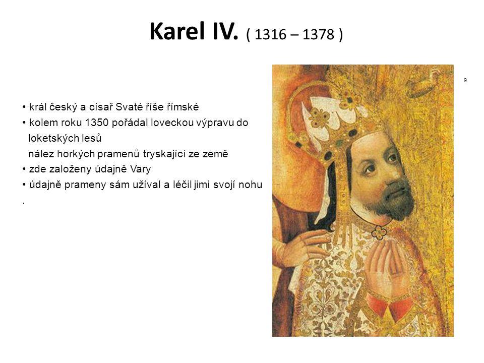 Karel IV. ( 1316 – 1378 ) král český a císař Svaté říše římské kolem roku 1350 pořádal loveckou výpravu do loketských lesů nález horkých pramenů trysk