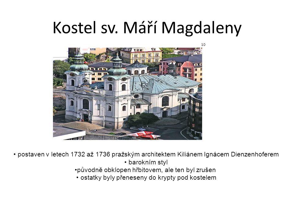 Kostel sv. Máří Magdaleny postaven v letech 1732 až 1736 pražským architektem Kiliánem Ignácem Dienzenhoferem barokním styl původně obklopen hřbitovem