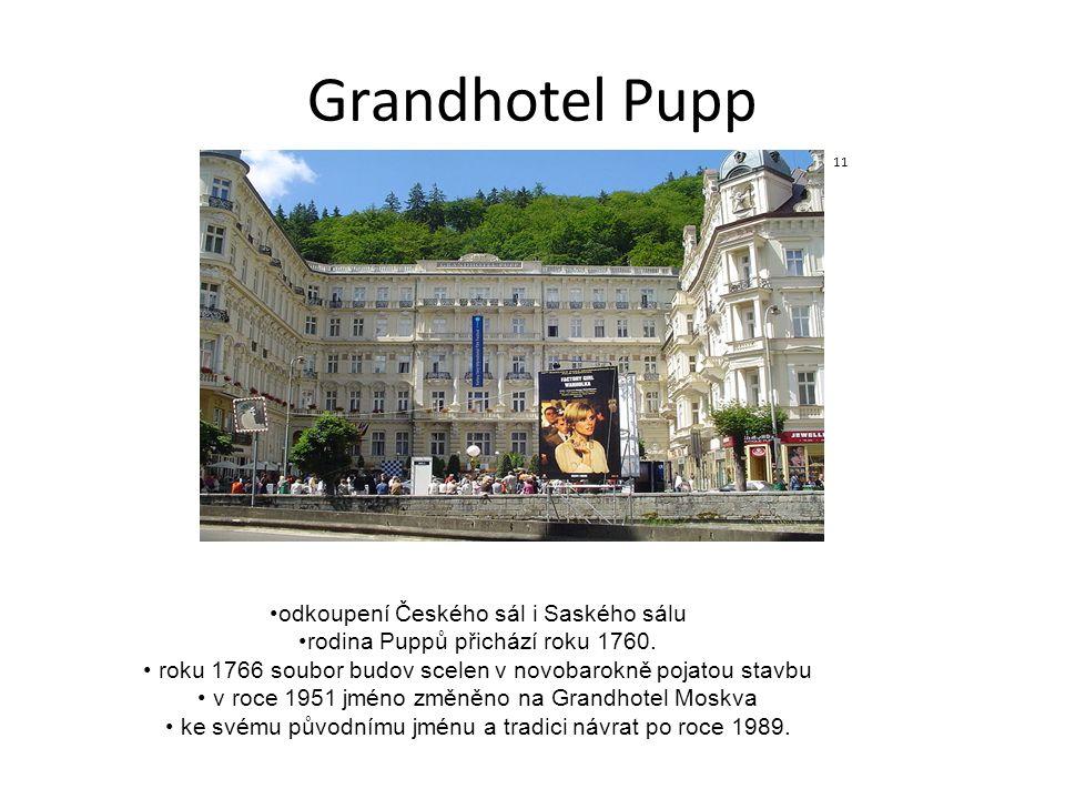 Grandhotel Pupp 11 odkoupení Českého sál i Saského sálu rodina Puppů přichází roku 1760. roku 1766 soubor budov scelen v novobarokně pojatou stavbu v