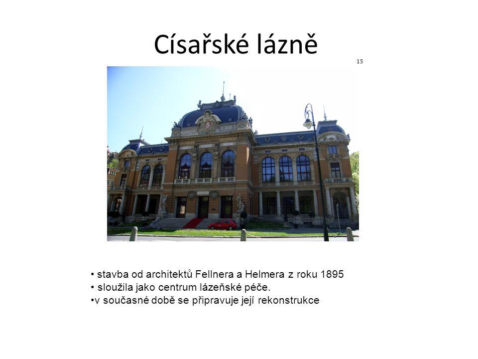 Císařské lázně stavba od architektů Fellnera a Helmera z roku 1895 sloužila jako centrum lázeňské péče. v současné době se připravuje její rekonstrukc