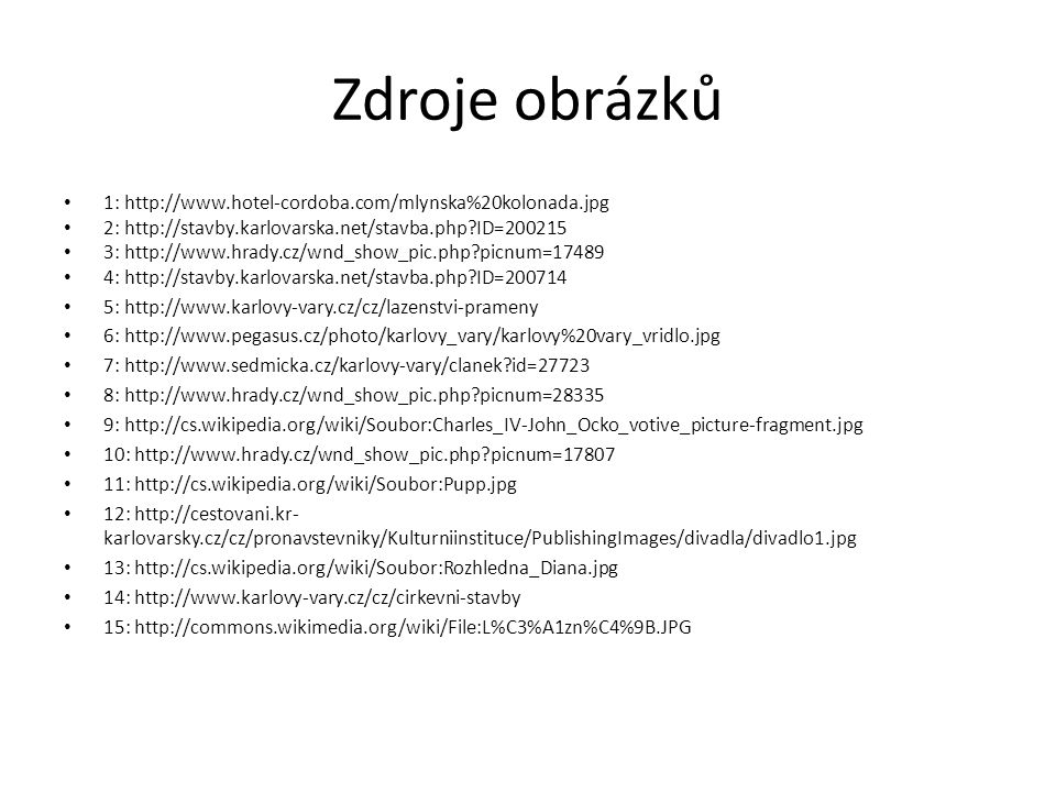 Zdroje obrázků 1: http://www.hotel-cordoba.com/mlynska%20kolonada.jpg 2: http://stavby.karlovarska.net/stavba.php?ID=200215 3: http://www.hrady.cz/wnd