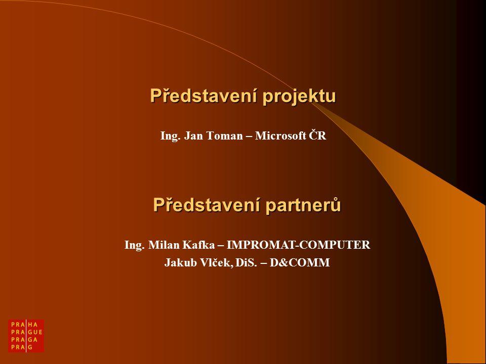 Představení projektu Ing. Jan Toman – Microsoft ČR Představení partnerů Ing.