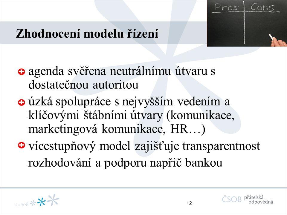 12 Zhodnocení modelu řízení agenda svěřena neutrálnímu útvaru s dostatečnou autoritou úzká spolupráce s nejvyšším vedením a klíčovými štábními útvary