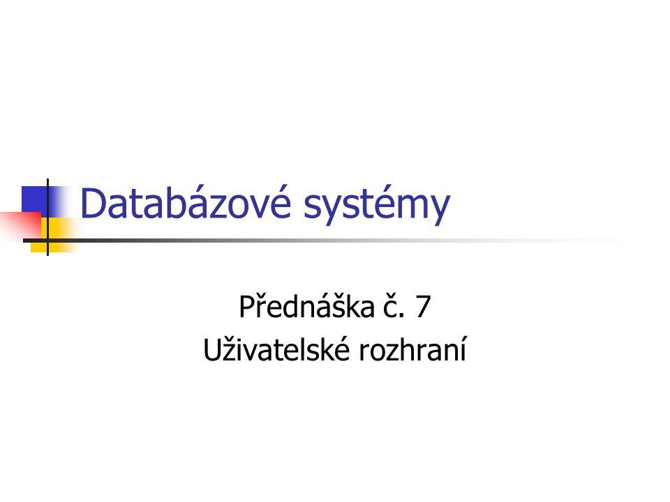 Databázové systémy Přednáška č. 7 Uživatelské rozhraní