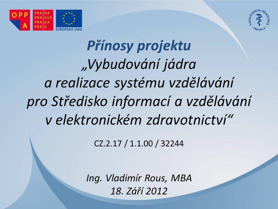 """Přínosy projektu """"Vybudování jádra a realizace systému vzdělávání pro Středisko informací a vzdělávání v elektronickém zdravotnictví CZ.2.17 / 1.1.00 / 32244 Ing."""