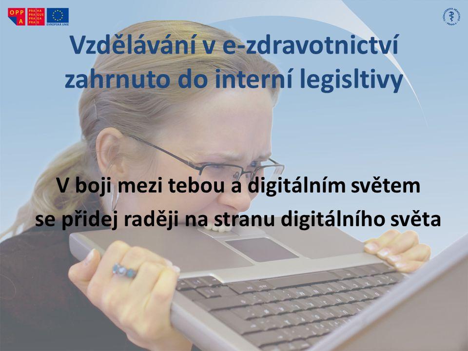 V boji mezi tebou a digitálním světem se přidej raději na stranu digitálního světa Vzdělávání v e-zdravotnictví zahrnuto do interní legisltivy