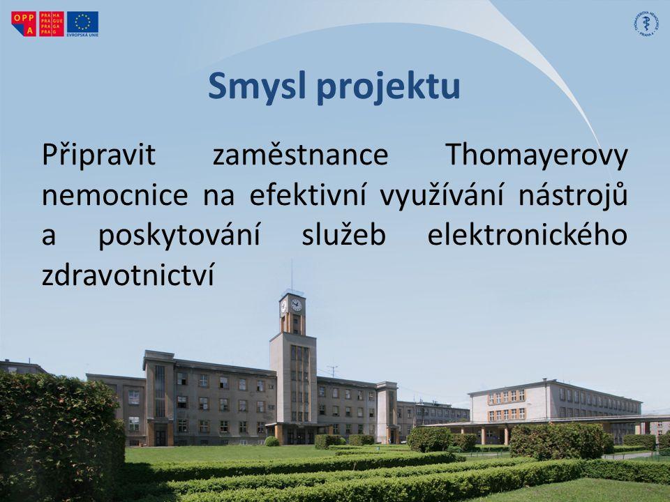 Smysl projektu Připravit zaměstnance Thomayerovy nemocnice na efektivní využívání nástrojů a poskytování služeb elektronického zdravotnictví