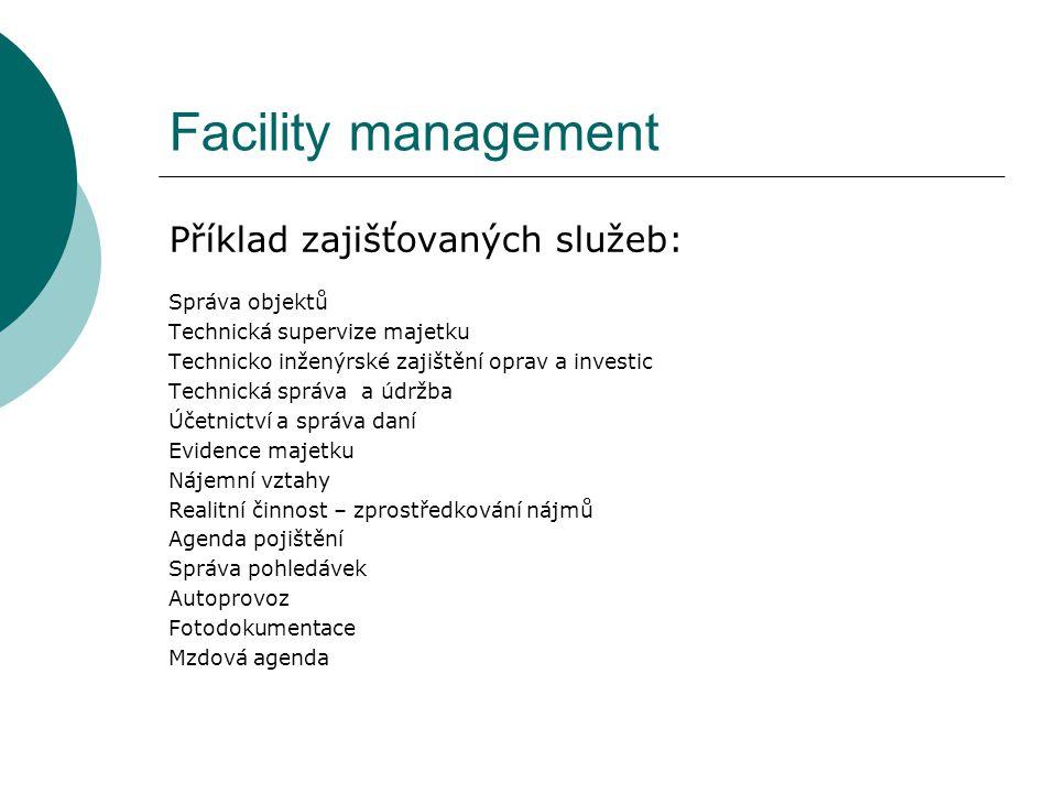 Facility management Příklad zajišťovaných služeb: Správa objektů Technická supervize majetku Technicko inženýrské zajištění oprav a investic Technická