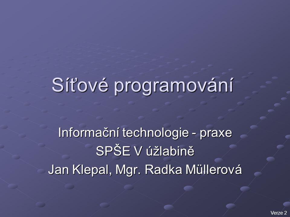 Síťové programování Informační technologie - praxe SPŠE V úžlabině Jan Klepal, Mgr. Radka Müllerová Verze 2