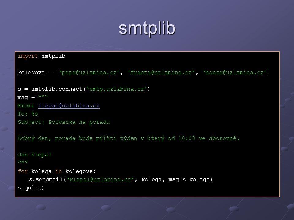 "smtplib import smtplib kolegove = ['pepa@uzlabina.cz', 'franta@uzlabina.cz', 'honza@uzlabina.cz'] s = smtplib.connect('smtp.uzlabina.cz') msg = """""" Fr"