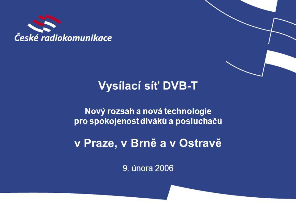 Vysílací síť DVB-T Nový rozsah a nová technologie pro spokojenost diváků a posluchačů v Praze, v Brně a v Ostravě 9. února 2006