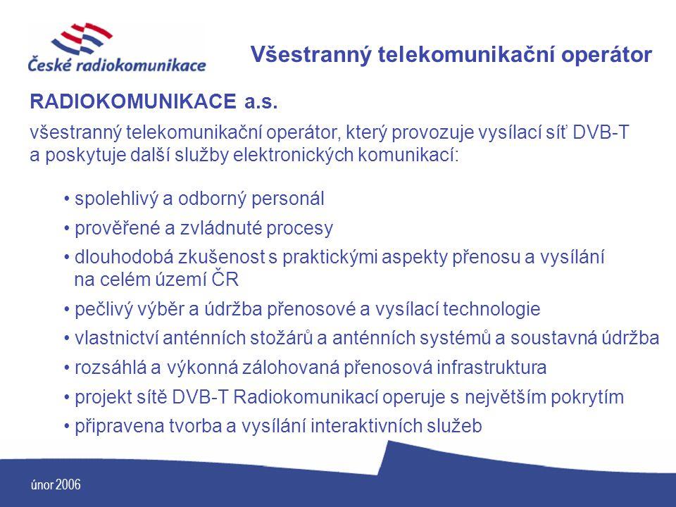 únor 2006 Všestranný telekomunikační operátor RADIOKOMUNIKACE a.s. všestranný telekomunikační operátor, který provozuje vysílací síť DVB-T a poskytuje