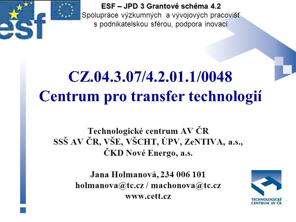 Centrum pro transfer technologií (CeTT) Projekt CeTT je projektem skupiny transferu technologií Skupina TT realizuje mezinárodní projekt TT v rámci evropské sítě IRC Skupina TT je součástí Technologického centra AV ČR CeTT TT + IPRRLZ