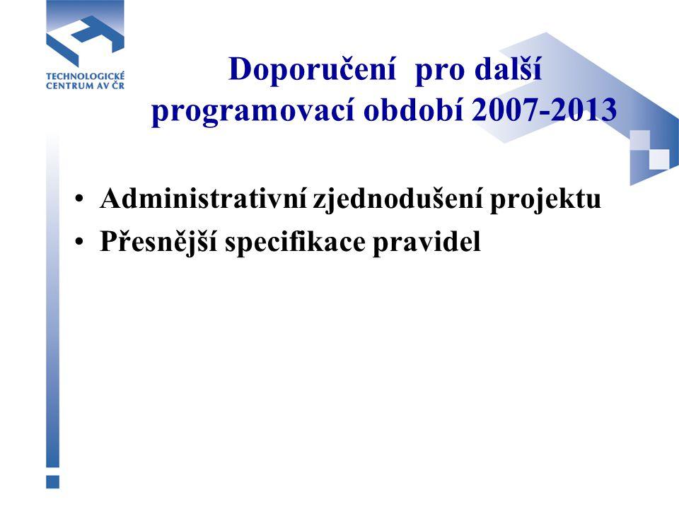 Doporučení pro další programovací období 2007-2013 Administrativní zjednodušení projektu Přesnější specifikace pravidel