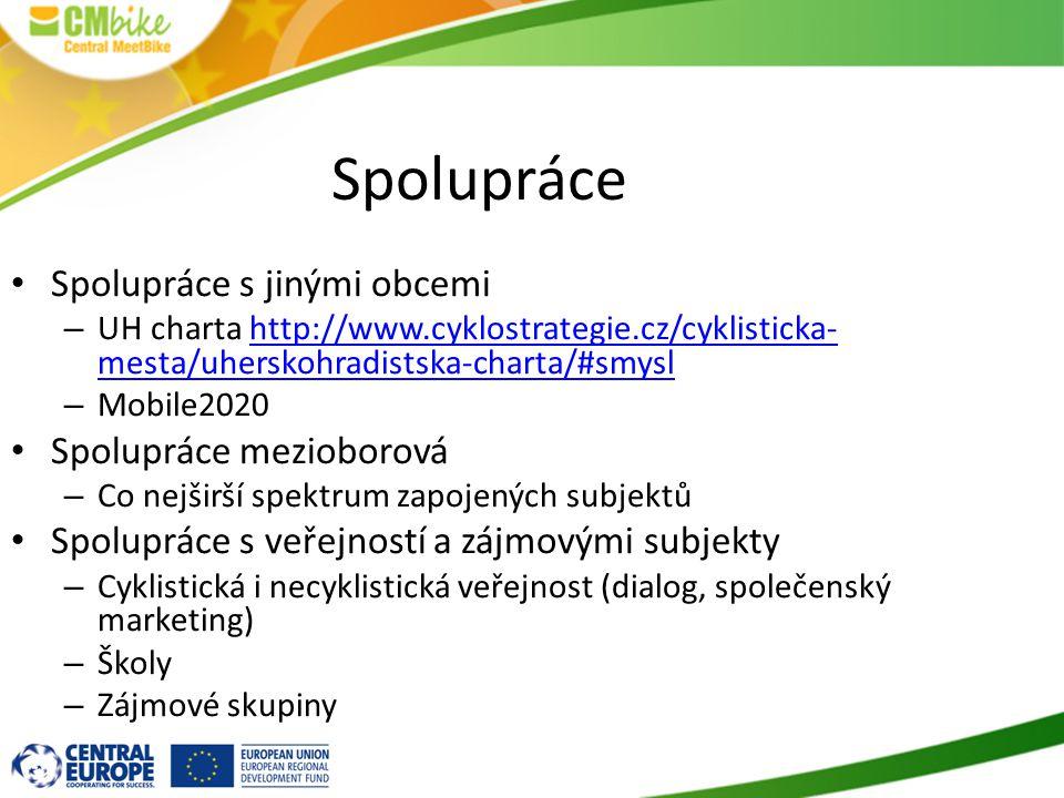 Spolupráce Spolupráce s jinými obcemi – UH charta http://www.cyklostrategie.cz/cyklisticka- mesta/uherskohradistska-charta/#smyslhttp://www.cyklostrategie.cz/cyklisticka- mesta/uherskohradistska-charta/#smysl – Mobile2020 Spolupráce mezioborová – Co nejširší spektrum zapojených subjektů Spolupráce s veřejností a zájmovými subjekty – Cyklistická i necyklistická veřejnost (dialog, společenský marketing) – Školy – Zájmové skupiny