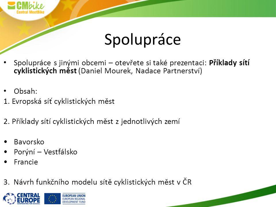 Spolupráce Spolupráce s jinými obcemi – otevřete si také prezentaci: Příklady sítí cyklistických měst (Daniel Mourek, Nadace Partnerství) Obsah: 1.