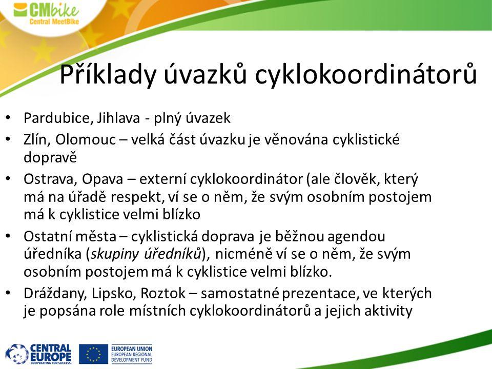 Příklady úvazků cyklokoordinátorů Pardubice, Jihlava - plný úvazek Zlín, Olomouc – velká část úvazku je věnována cyklistické dopravě Ostrava, Opava – externí cyklokoordinátor (ale člověk, který má na úřadě respekt, ví se o něm, že svým osobním postojem má k cyklistice velmi blízko Ostatní města – cyklistická doprava je běžnou agendou úředníka (skupiny úředníků), nicméně ví se o něm, že svým osobním postojem má k cyklistice velmi blízko.