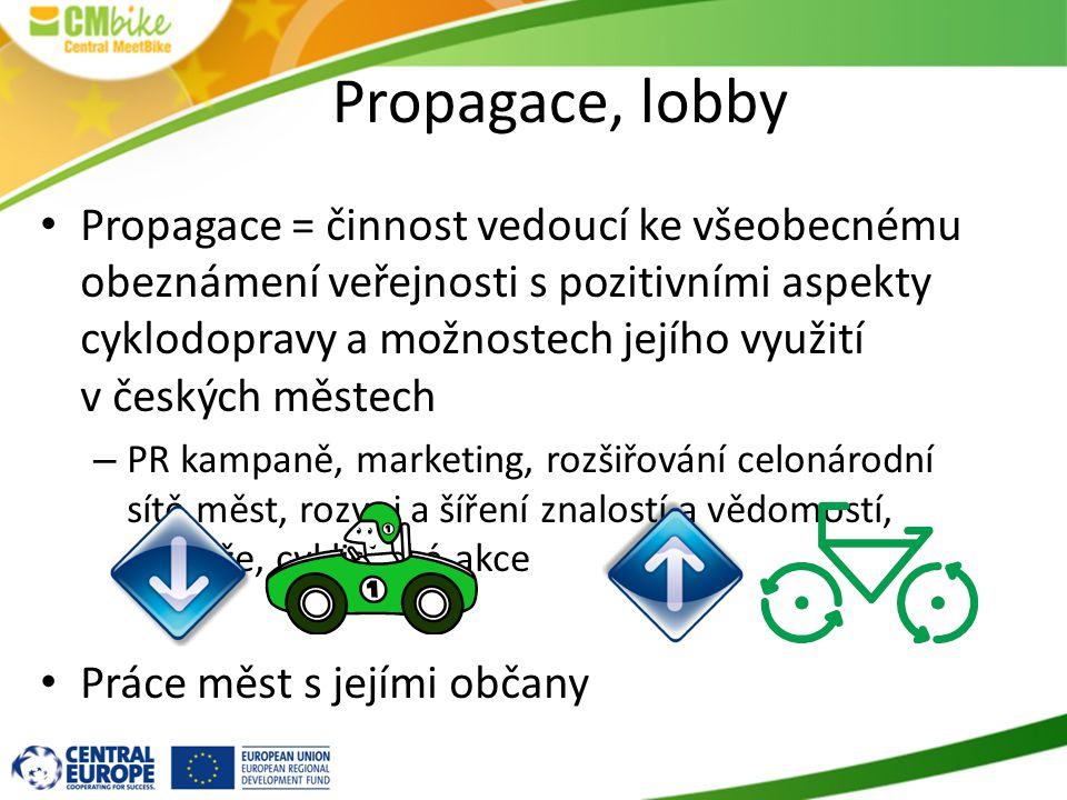 Propagace, lobby Propagace = činnost vedoucí ke všeobecnému obeznámení veřejnosti s pozitivními aspekty cyklodopravy a možnostech jejího využití v českých městech – PR kampaně, marketing, rozšiřování celonárodní sítě měst, rozvoj a šíření znalostí a vědomostí, soutěže, cyklistické akce Práce měst s jejími občany