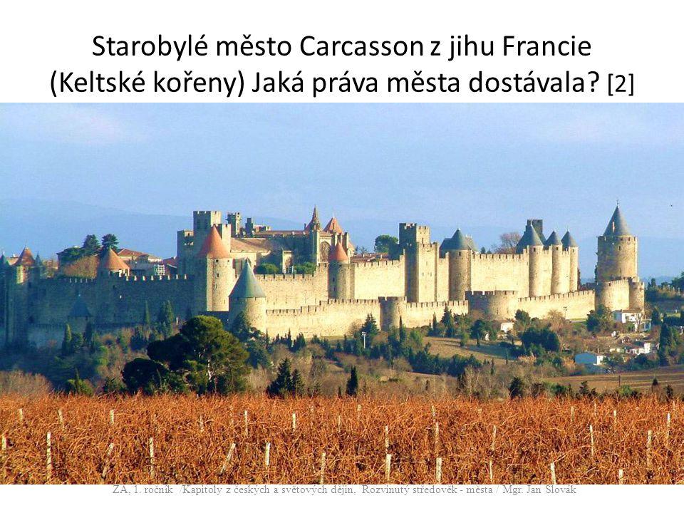 Starobylé město Carcasson z jihu Francie (Keltské kořeny) Jaká práva města dostávala? [2] ZA, 1. ročník /Kapitoly z českých a světových dějin, Rozvinu