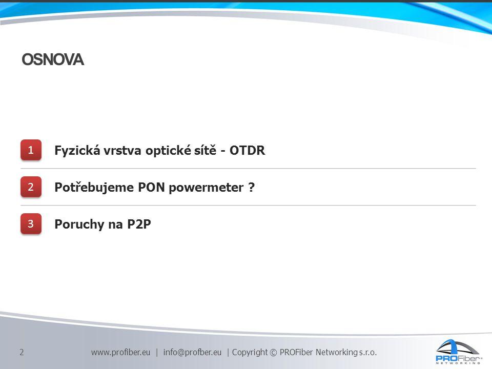 OSNOVA 1 1 Fyzická vrstva optické sítě - OTDR 2 2 Potřebujeme PON powermeter .