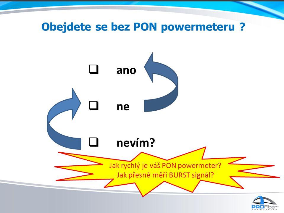 Obejdete se bez PON powermeteru . ano  ne  nevím.