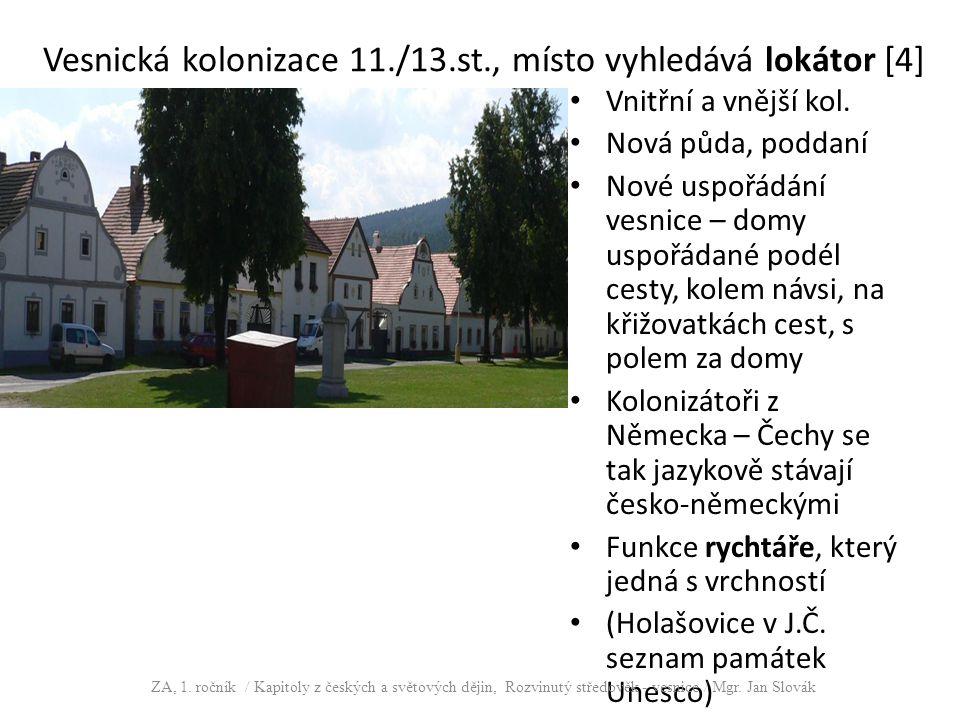 Vesnická kolonizace 11./13.st., místo vyhledává lokátor [4] Vnitřní a vnější kol. Nová půda, poddaní Nové uspořádání vesnice – domy uspořádané podél c