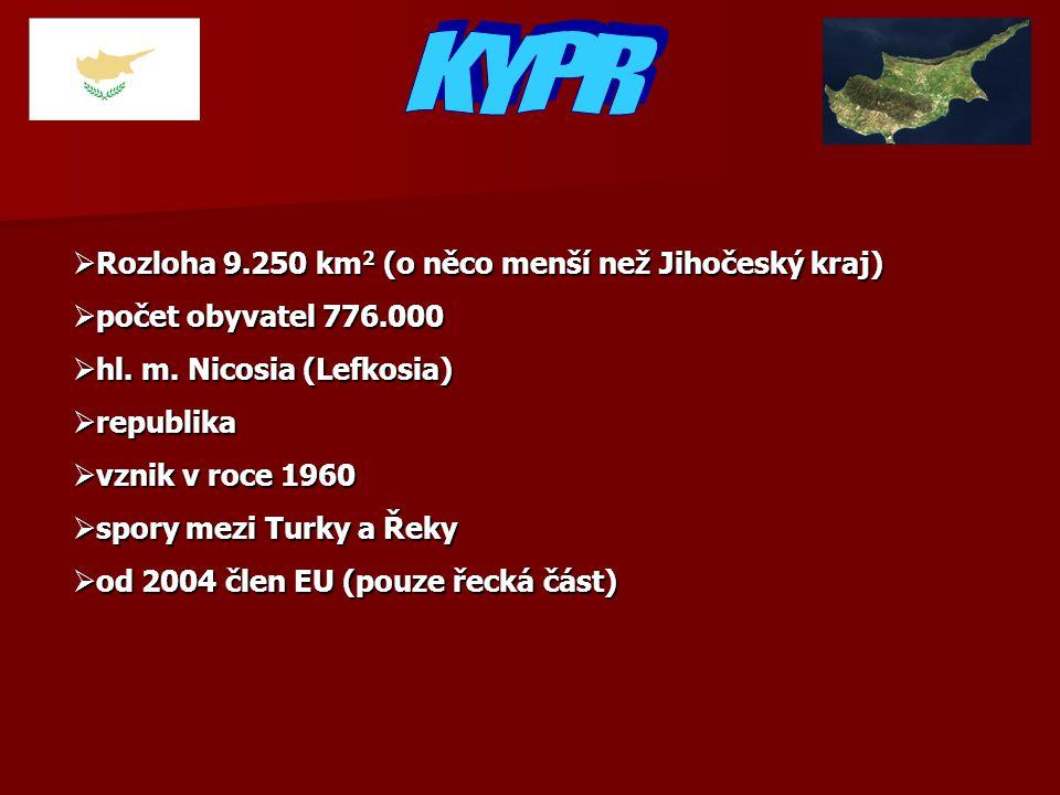  Rozloha 9.250 km 2 (o něco menší než Jihočeský kraj)  počet obyvatel 776.000  hl. m. Nicosia (Lefkosia)  republika  vznik v roce 1960  spory me